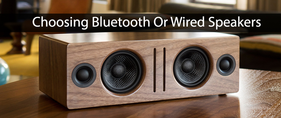 Choosing Bluetooth Or Wired Speakers