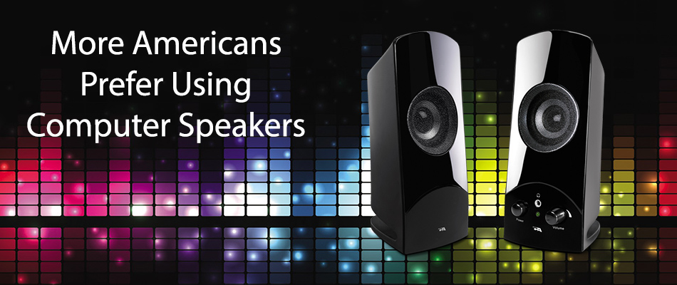 More Americans Prefer Using Computer Speakers
