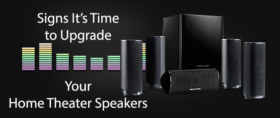 Signs It's Time to Upgrade Your Home Theater Speakers