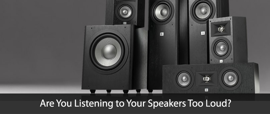 Are You Listening to Your Speakers Too Loud