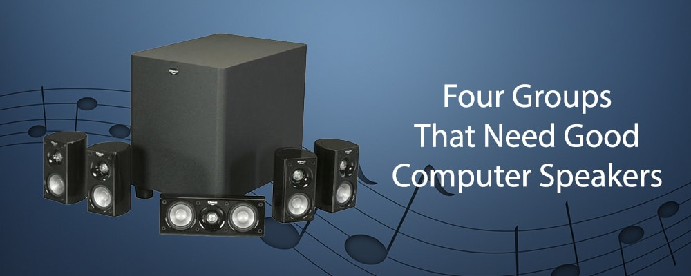 Four Groups That Need Good Computer Speakers